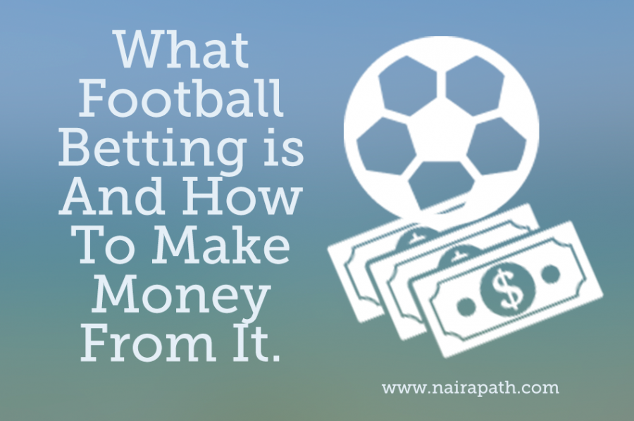 What Football Betting is And How To Make Money From It