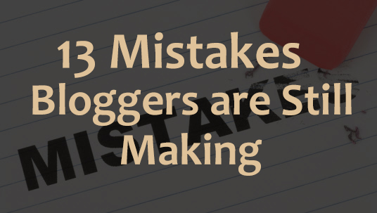 13 Mistakes Bloggers are Still Making
