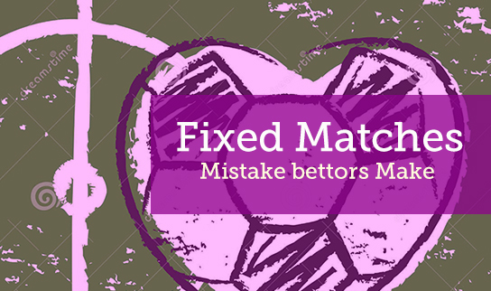 Fixed Matches Mistake Bettors Make